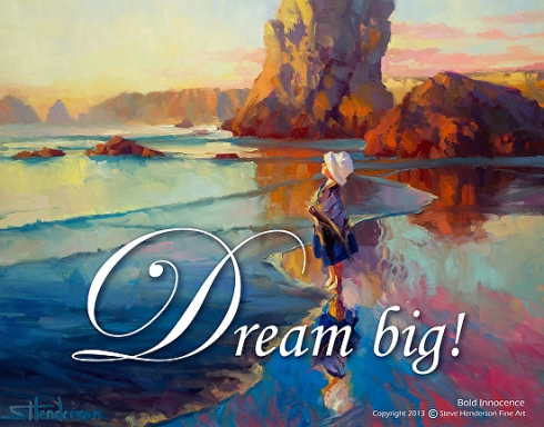 Bold Innocence poster -- Dream Big! by Steve Henderson